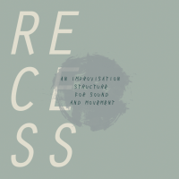 The Assembly 07 | 'RECESS: An Improvisation Structure for Sound and Movement'