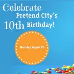 Pretend City's 10th Birthday Bash
