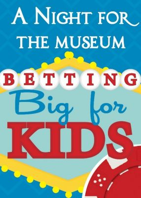 A Night for the Museum: Betting Big for Kids!