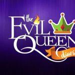 POSTPONED:  The Evil Queen Diaries