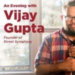 An Evening with Vijay Gupta