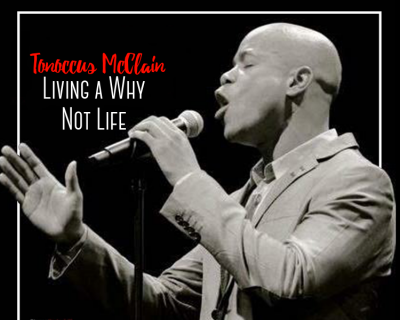 CANCELED:  Tonoccus McClain - Living a Why Not Life
