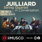 Juilliard String Quartet in Conversation - An @ THE MUSCO Online Event