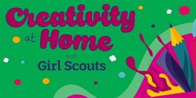 Creativity at Home with Girl Scouts