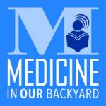 Medicine in Our Backyard Series