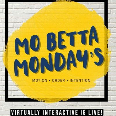 Mo' Betta Mondays via IG Live