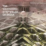 Live Online:  Subterranean Ghosts: India's Vanishing Stepwells