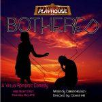 Camino Real Playhouse presents Bothered