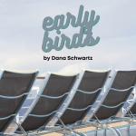 Early Birds by Dana Schwartz