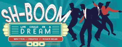 Laguna Playhouse:  Sh-Boom!  Life Could Be A Dream...