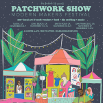 Tustin:  Patchwork Show Modern Makers Festival