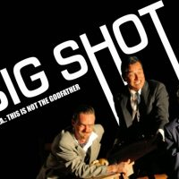 BIG SHOT: a.k.a. this is not The Godfather