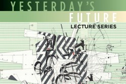 Yesterday's Future – Lecture Series